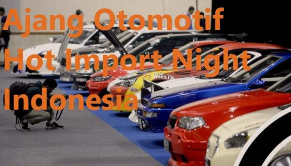 Ajang Otomotif Hot Import Night Indonesia